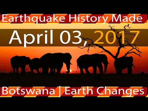 04/03/2017   Earthquake History Is Made   Botswana