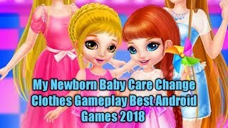 My Newborn Baby Care Change Clothes Gameplay Best Android Games 2018