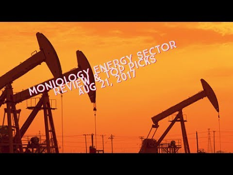Energy Sector Review & Top Picks 21Aug17