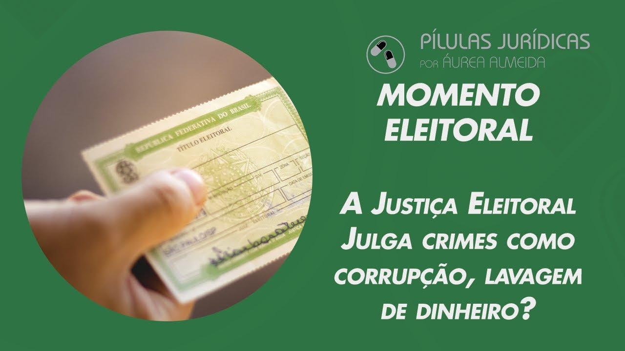 A Justiça Eleitoral julga crimes como corrupção, lavagem de dinheiro?