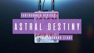 Sound Study // Earthquaker Devices - Astral Destiny