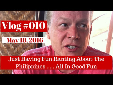 My Ranting About The Philippines .... All In Good Fun Vlog #010