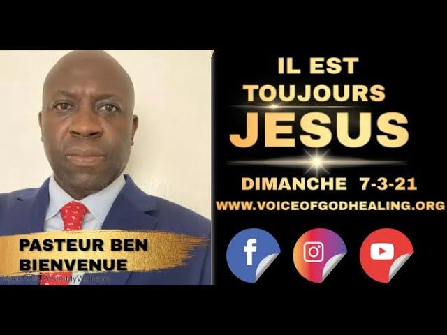 """""""Il est toujours Jésus"""" Pasteur Ben Bienvenue . Culte en ligne Dimanche 7/2/21"""