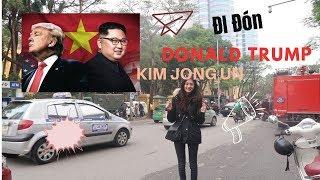 Đi Đón Tổng Thống Donald Trump - Kim Jong Un Và Cái Kết | Trần Minh Phương Thảo