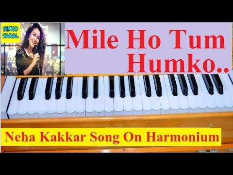 Mile Ho Tum Humko, Neha Kakkar, Slow and Step by Step On Harmonium ( With Notes )