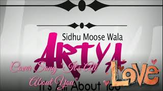 Sidhu moosewala ft. Ariya | Cover song | It's all about you