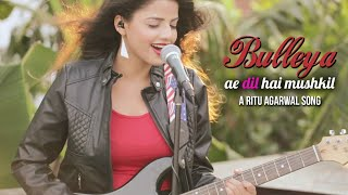 Bulleya - Female Cover Version (Lyrics) l Ae Dil Hai Mushkil