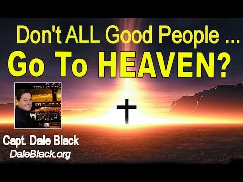 don 39 t all good people go to heaven capt dale black youtube. Black Bedroom Furniture Sets. Home Design Ideas