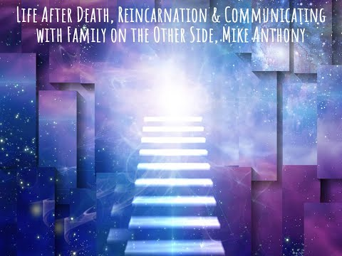Life After Death, Reincarnation & Communicating with Family on the Other Side, Mike Anthony