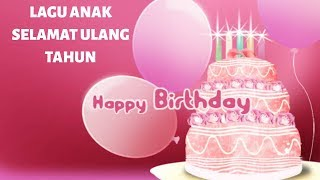 Selamat Ulang Tahun ( happy birthday )- Lagu anak Indonesia Populer -Indonesian Nursery Rhymes