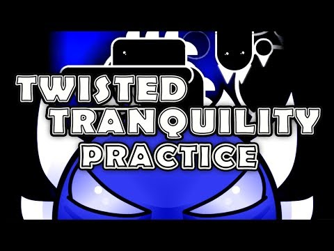 Geometry Dash 2.11 | PRACTICING TWISTED TRANQUILITY ~ Level Requests : ON