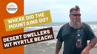 Desert Dwellers Take On Myrtle Beach!