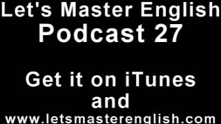 Let's Master English: Podcast 27 (an ESL podcast) (an English radio show!!)