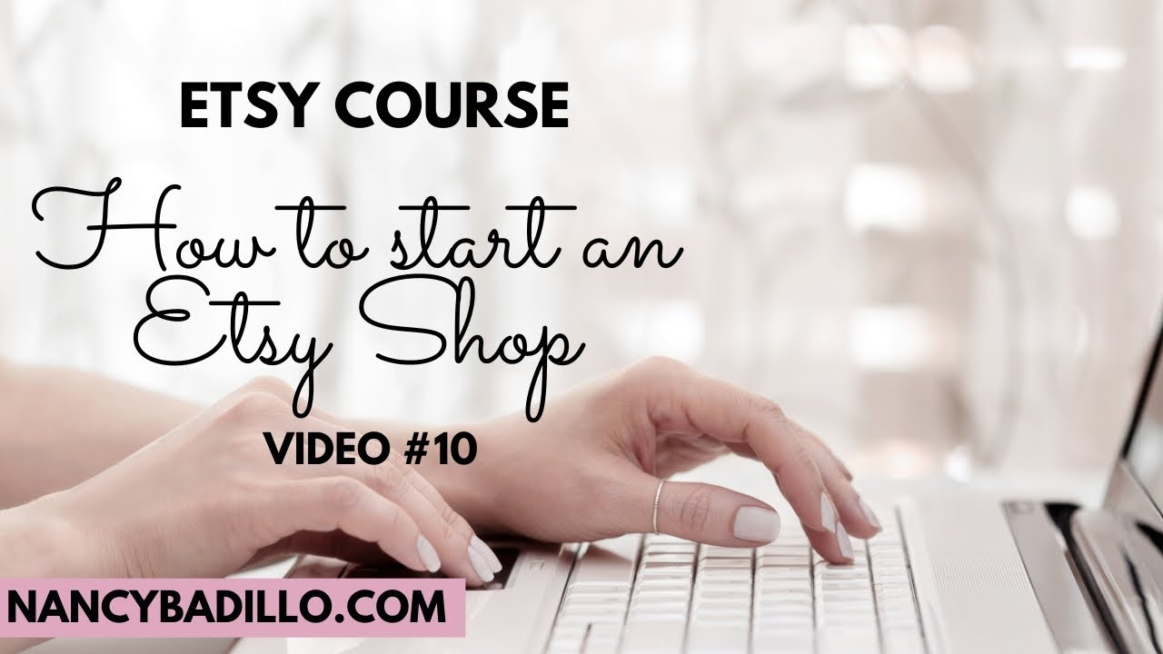 How To Start An Etsy Shop | Selling Printables On Etsy | Nancy Badillo VIDEO #10