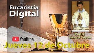 EUCARISTÍA DIGITAL Jueves 12 de Octubre 2017 Misa del Día de Hoy l Padre Carlos Yepes