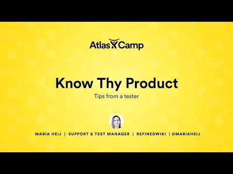 Know Thy Product: Tips from a Tester - AtlasCamp 2017