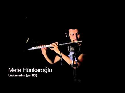 Mete Hünkaroğlu - Unutamadım / Yan Flüt