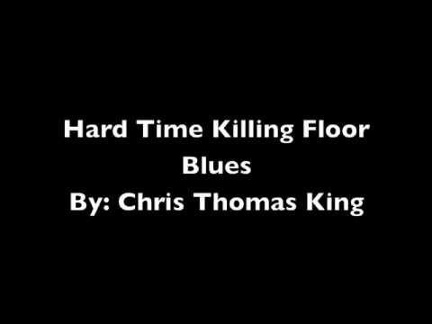 Hard Time Killing Floor Blues - Chris Thomas King w/ lyrics