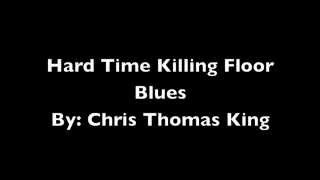 Hard Time Killing Floor Blues - Chris Thomas King w/ lyrics