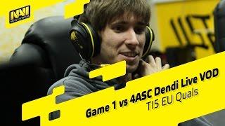 Game 1 vs 4ASC Dendi Live VOD @ TI5 EU Quals