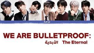 BTS - We are Bulletproof: The Eternal (Arabic Sub) | الترجمة العربية + النطق