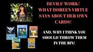 DEVILS WORK! WHAT DOREEN VIRTUE SAYS ABOUT HER OWN CARDS & WHY I THINK YOU SHOULD THROW THEM IN THE