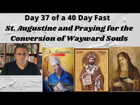 Day 37 of a 40 Day Fast | St. Augustine and Persevering in Prayer for the Lost