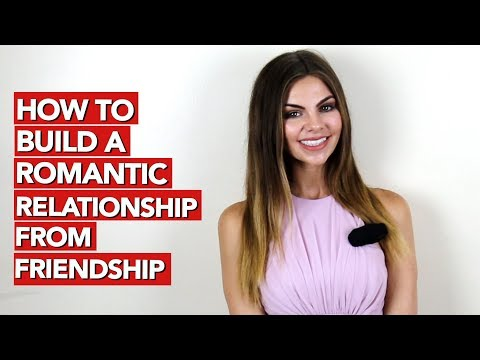 How To Build A Romantic Relationship From Friendship