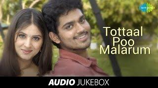 Thottaal Poo Malarum | Sakthi Vasu, Gowri Munjal, Rajkiran | Tamil Movie Audio Jukebox