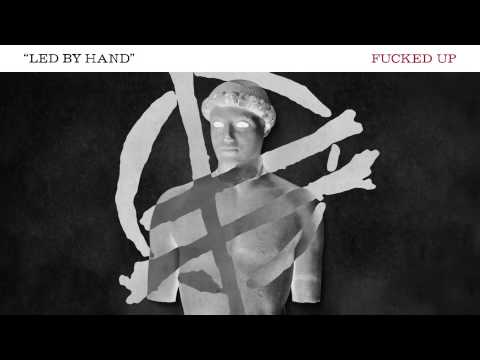 """Fucked Up - """"Led By Hand"""""""