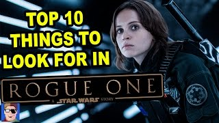 Top 10 Things To Look For In Star Wars Rogue One