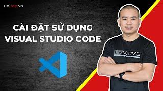 Phần mềm lập trình web: Hướng dẫn cài đặt và sử dụng Visual Studio Code (Tốt nhất) | Unitop.vn