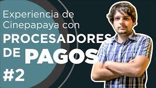 Experiencia de Cinepapaya con procesadores de pago #devHangout con @sebas_burgos
