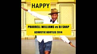 Happy - Pharrell Williams Vs Dj Snap ( Acoustic Bootleg 2014 )