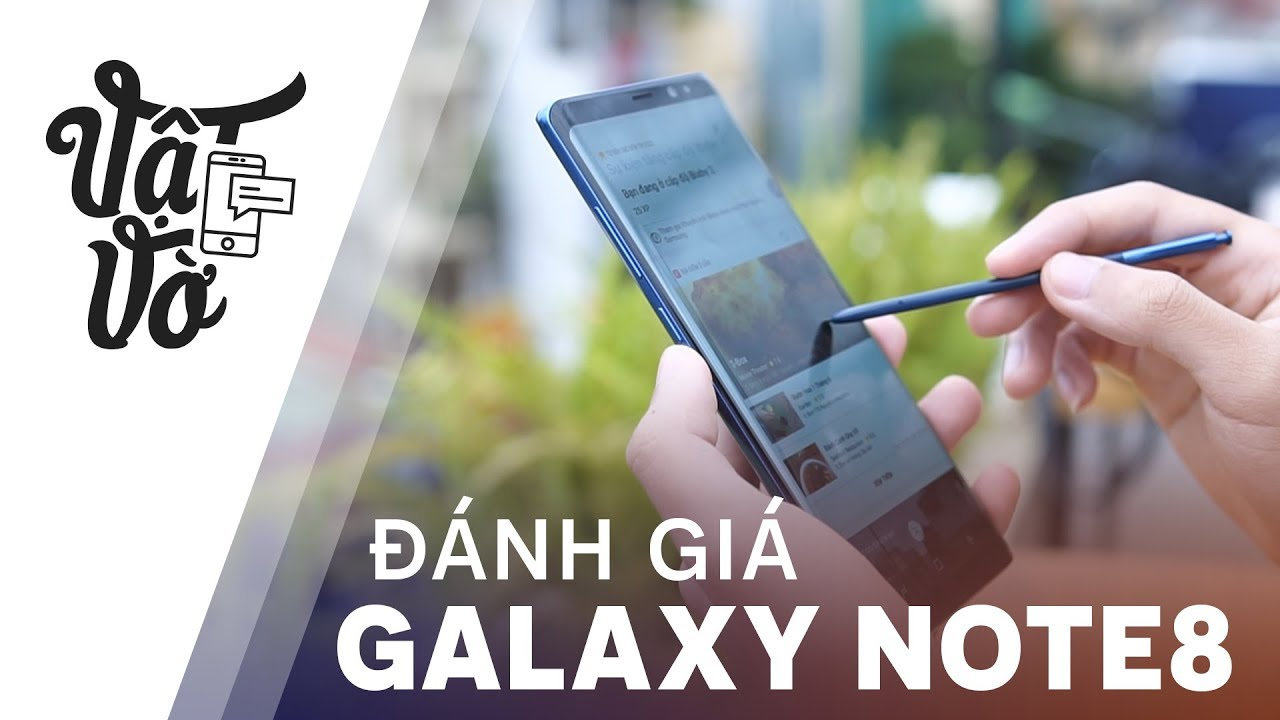 Đánh giá chi tiết Galaxy Note 8: sự quay trở lại ấn tượng