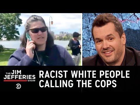 Whats With All These Racists Calling the Cops? - The Jim Jefferies Show