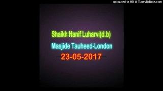 Shaikh Hanif Luharvi(d.b)   Masjide Tauheed-London 23-05-2017 thumbnail