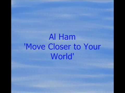 Move Closer to Your World v.1 by Al Ham