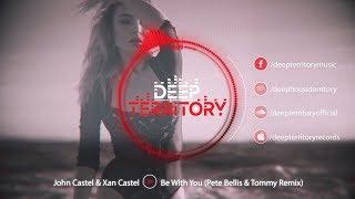 John Castel &amp Xan Castel - Be With You (Pete Bellis &amp Tommy Remix)