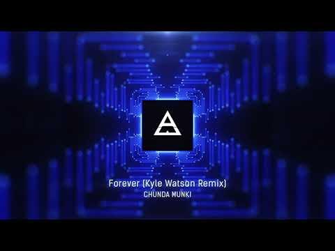 Chunda Munki - Forever (Kyle Watson Remix)