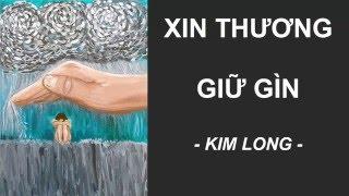 XIN THƯƠNG GIỮ GÌN - KIM LONG - nhập lễ tuần 3 và 4 mùa chay