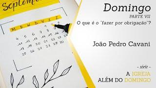 """DOMINGO [parte VII] - O que é o """"fazer por obrigação""""?   João Pedro Cavani"""