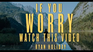 You Need To Stop Wasting Time Worrying | Ryan Holiday | Daily Stoic Podcast
