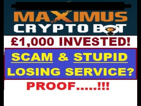 Maximus-CryptoBot (SCAM, STUPID,LOSING Service?) £1,000 Invested!