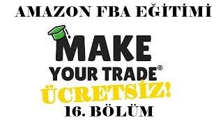 16 Bölüm  Amazon FBA Deposuna Detaylı Olarak Ürün Göndermek  Amazon FBA Ücretsiz Eğitimi