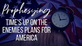 TIME IS UP ON THE ENEMIES PLANS FOR AMERICA! // Prophetic word & Worship