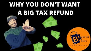 Why You DON'T Want A BIG Tax Refund!! (Finance Friday)