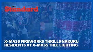 Christmas fireworks thrilled Nakuru residents at Christmas tree lighting along Moi Road