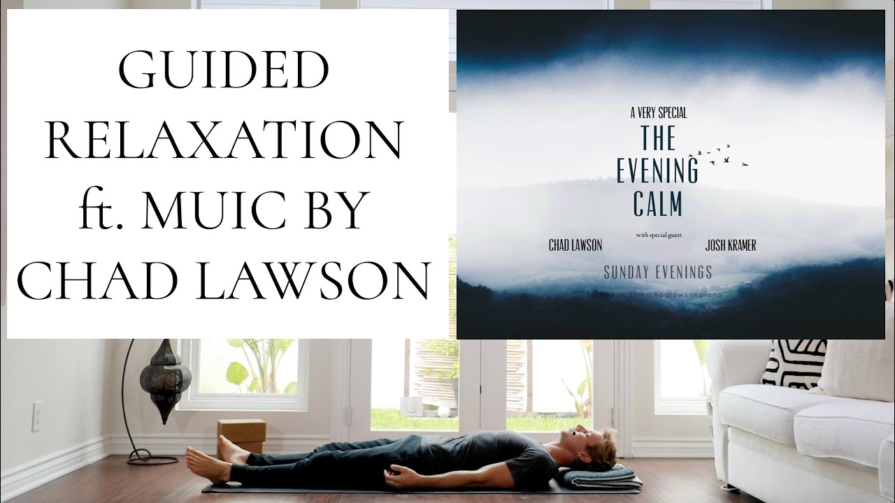 Guided Savasana for Relaxation | featuring The Evening Calm with Pianist Chad Lawson