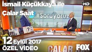 Kemal Kılıçdaroğlu, Çalar Saat'te12 Eylül 2017 İsmail Küçükkaya ile Çalar Saat